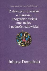 Okładka publikacji 'Z dawnych rozważań o marności i pogardzie świata oraz nędzy i godności człowieka'