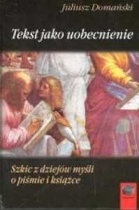 Okładka publikacji 'Tekst jako uobecnienie. Szkic z dziejów myśli o piśmie i książce'