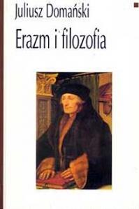 Okładka publikacji 'Erazm i filozofia. Studium o koncepcji filozofii Erazma z Rotterdamu, wydanie drugie poprawione i uzupełnione streszczeniem niemieckim'