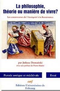 Okładka publikacji 'La philosophie, théorie ou manière de vivre? Les controverses de l'Antiquité à la Renaissance, avec une Préface de P. Hadot'