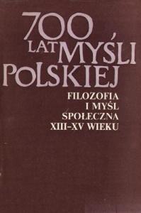 Okładka publikacji '700 lat myśli polskiej. Filozofia i myśl społeczna XIII-XV wieku, słowo wstępne napisał W. Tatarkiewicz'