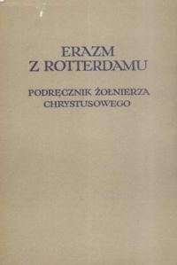 Okładka publikacji 'Erazm z Rotterdamu, Podręcznik żołnierza Chrystusowego nauk zbawiennych pełny, przedmową poprzedził L. Kołakowski'