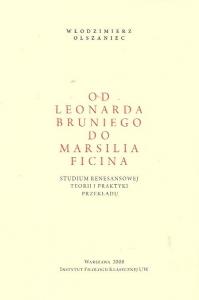 Okładka publikacji 'Od Leonarda Bruniego do Marsilia Ficina. Studium renesansowej teorii i praktyki przekładu'