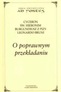 Okładka publikacji 'Cyceron, św. Hieronim, Burgundiusz z Pizy, Leonardo Bruni, O poprawnym przekładaniu'