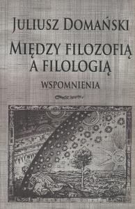 Okładka publikacji 'Między filozofią a filologią. Wspomnienia'