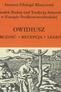 Okładka publikacji 'Owidiusz. Twórczość – recepcja – legenda'