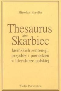 Thesaurus albo skarbiec łacińskich sentencji przysłów i powiedzeń w literaturze polskiej