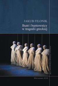 Okładka publikacji 'Bunt i buntownicy w tragedii greckiej'