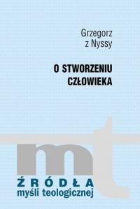 Okładka publikacji 'Grzegorz z Nyssy, O stworzeniu człowieka'