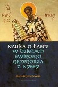 Okładka publikacji 'Nauka o łasce w dziełach świętego Grzegorza z Nyssy'