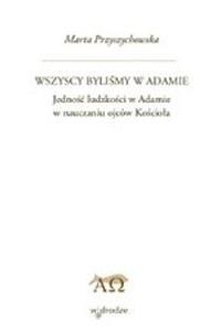 Okładka publikacji 'Wszyscy byliśmy w Adamie. Jedność ludzkości w Adamie w nauczaniu ojców Kościoła'