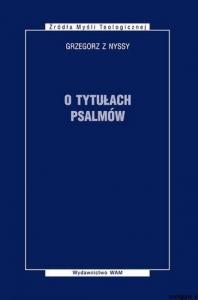 Okładka publikacji 'Grzegorz z Nyssy, O tytułach psalmów'