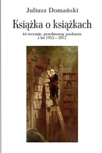 Okładka publikacji 'Książka o książkach. 44 recenzje, przedmowy, posłowia z lat 1953-2012'