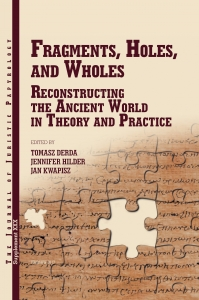 Fragments, Holes, and Wholes: Reconstructing the Ancient World in Theory and Practice (Journal of Juristic Papyrology Supplements 30)