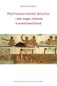 Okładka publikacji 'Przywoływanie bogów - mit, magia, misteria w starożytnej Grecji'