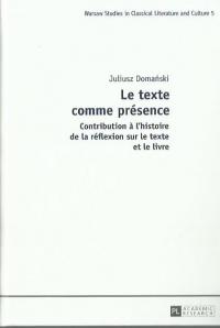 Le texte comme présence. Contribution à l'histoire de la réflexion sur le texte et le livre