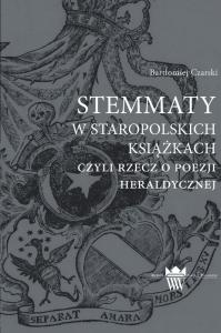 Okładka publikacji 'Stemmaty w staropolskich książkach, czyli rzecz o poezji heraldycznej'