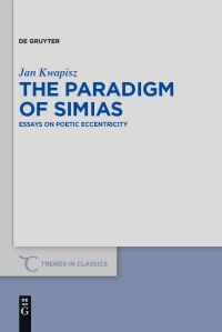The Paradigm of Simias: Essays on Poetic Eccentricity (Trends in Classics Supplementary Volumes 75)
